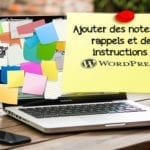 Ajouter des notes, des rappels et des instructions à WordPress