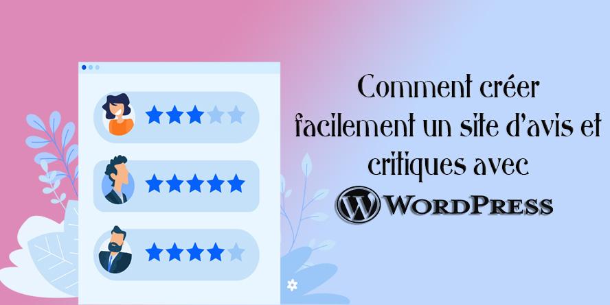 Comment créer facilement un site d'avis et critiques avec WordPress?
