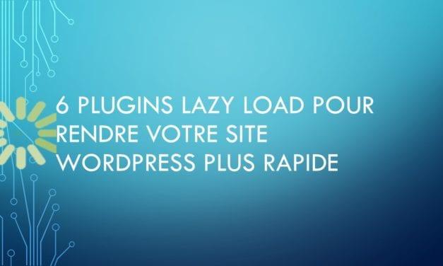 6 plugins Lazy Load pour rendre votre site WordPress plus rapide
