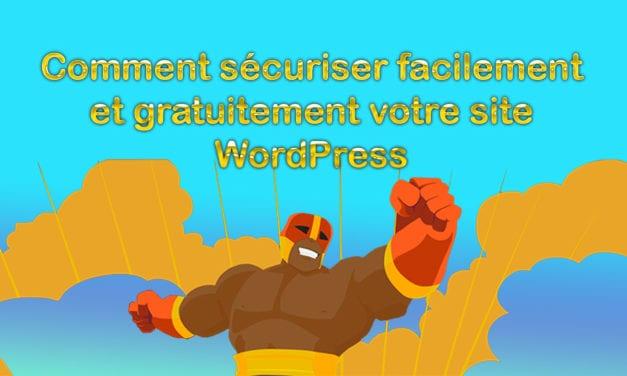 Comment sécuriser facilement et gratuitement votre site WordPress