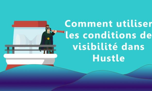Comment utiliser les conditions de visibilité dans Hustle