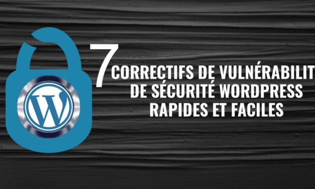 7 correctifs de vulnérabilité de sécurité WordPress rapides et faciles