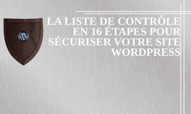 La liste de contrôle en 16 étapes pour sécuriser votre site WordPress