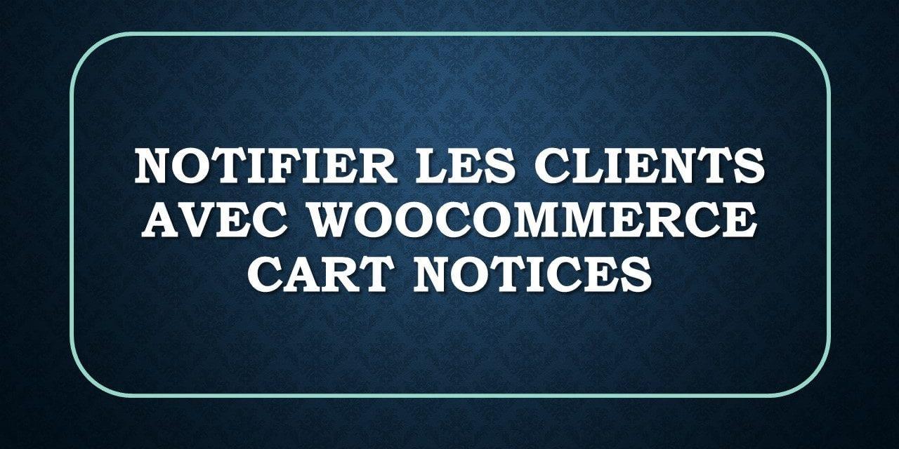Notifier les clients avec WooCommerce Cart Notices
