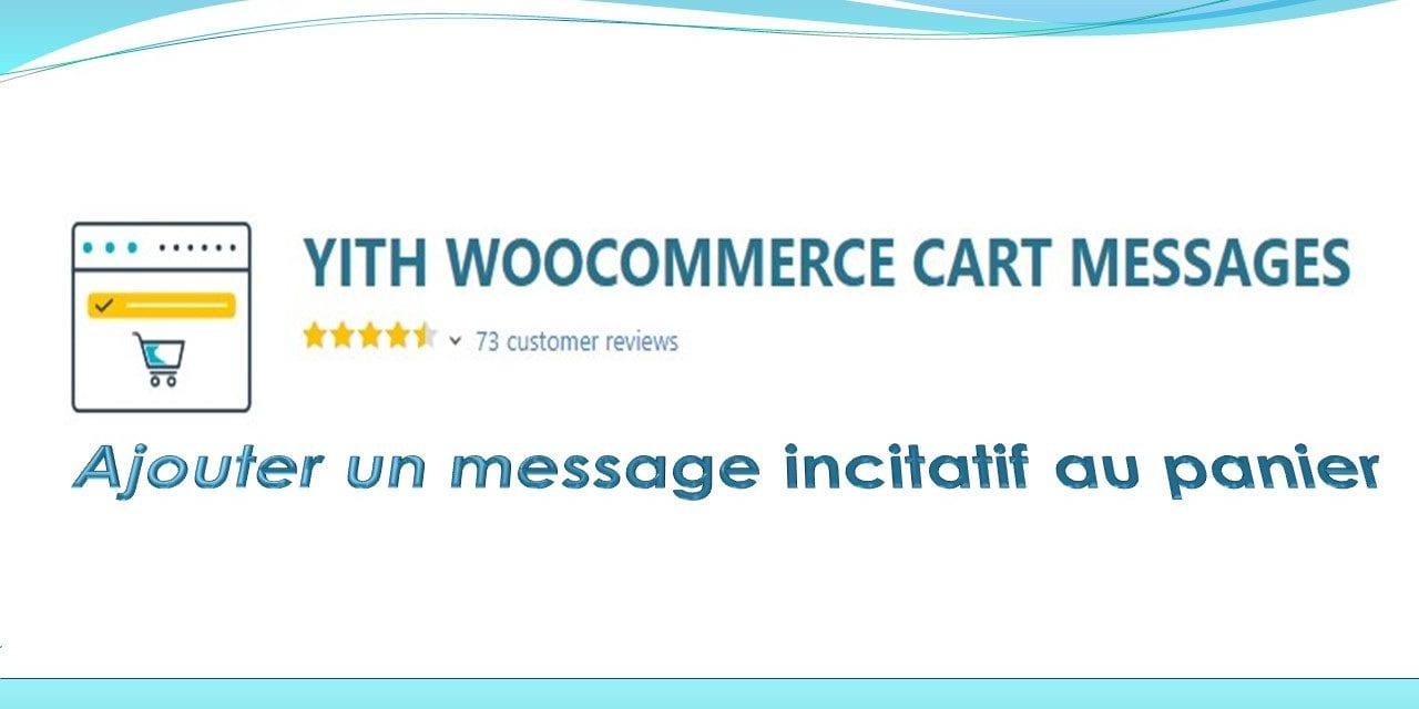 YITH WooCommerce Cart Messages Premium – Ajouter un message incitatif au panier