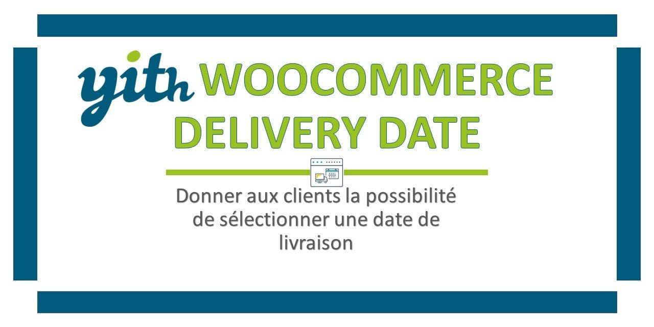 YITH WooCommerce Delivery Date – Donner aux clients la possibilité de sélectionner une date de livraison