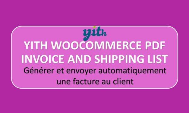 YITH WOOCOMMERCE PDF INVOICE AND SHIPPING LIST – GENERER ET ENVOYER AUTOMATIQUEMENT LA FACTURE AU CLIENT