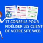 17 conseils pour fidéliser les clients de votre site Web