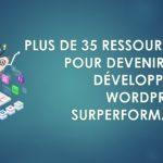 Plus de 35 ressources pour devenir un développeur WordPress Surperformant