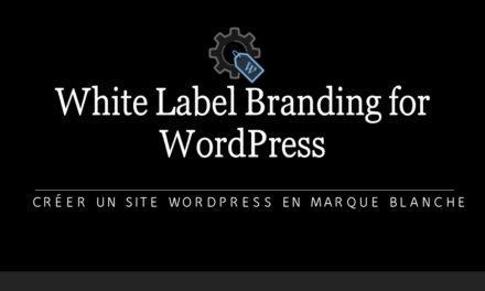 White Label Branding for WordPress – Créer un site WordPress en marque blanche